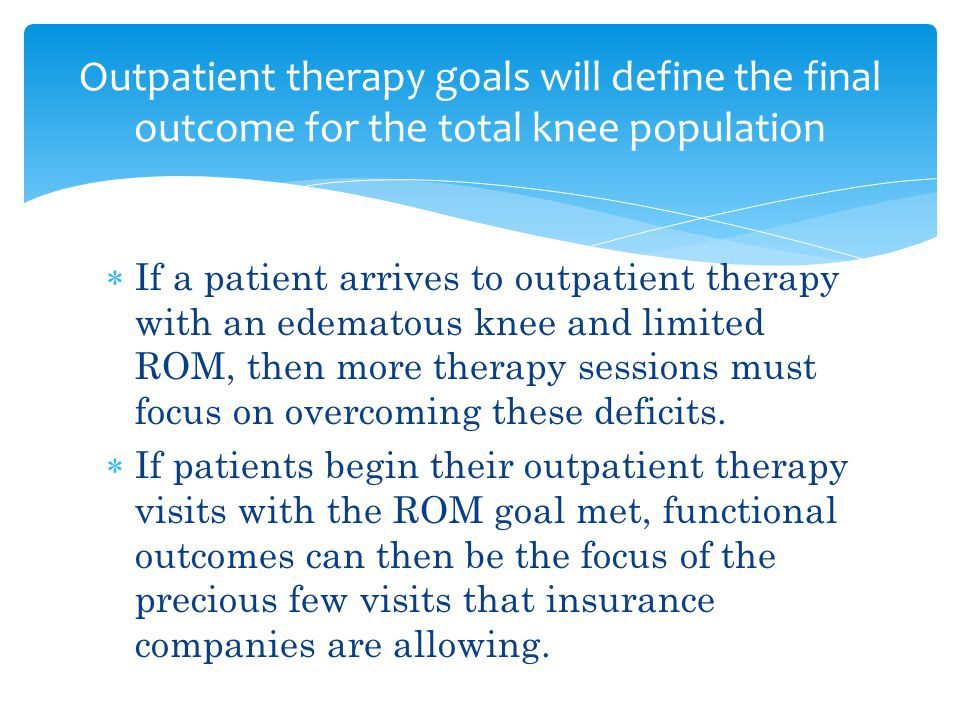 Outpatient therapy goals will define the final outcome for the total knee population