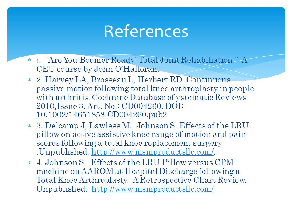 References 1. Are You Boomer Ready: Total Joint Rehabiliation. A CEU course by John O'Halloran.