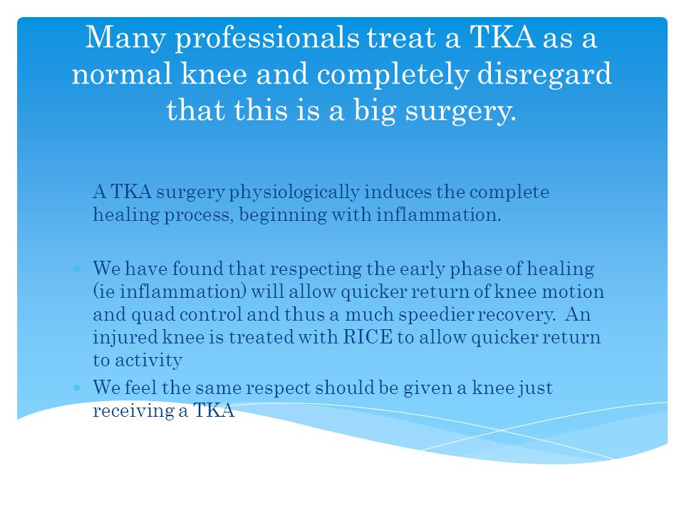 Many professionals treat a TKA as a normal knee and completely disregard that this is a big surgery.