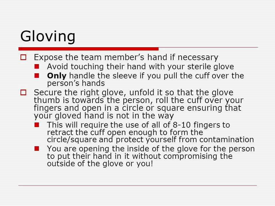 Gloving Expose the team member's hand if necessary