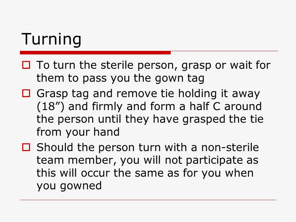 Turning To turn the sterile person, grasp or wait for them to pass you the gown tag.
