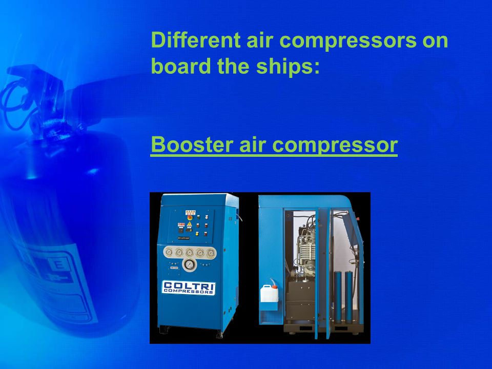 Different air compressors on board the ships: Booster air compressor
