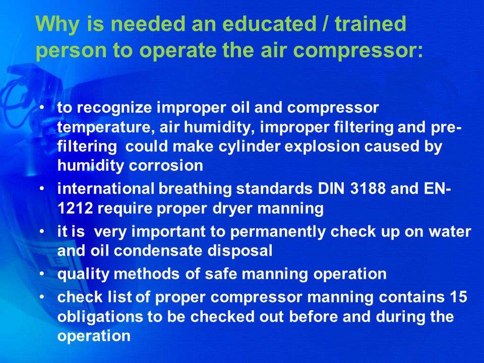 Why is needed an educated / trained person to operate the air compressor: