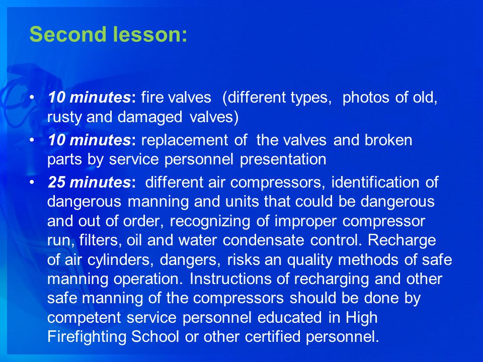 Second lesson: 10 minutes: fire valves (different types, photos of old, rusty and damaged valves)