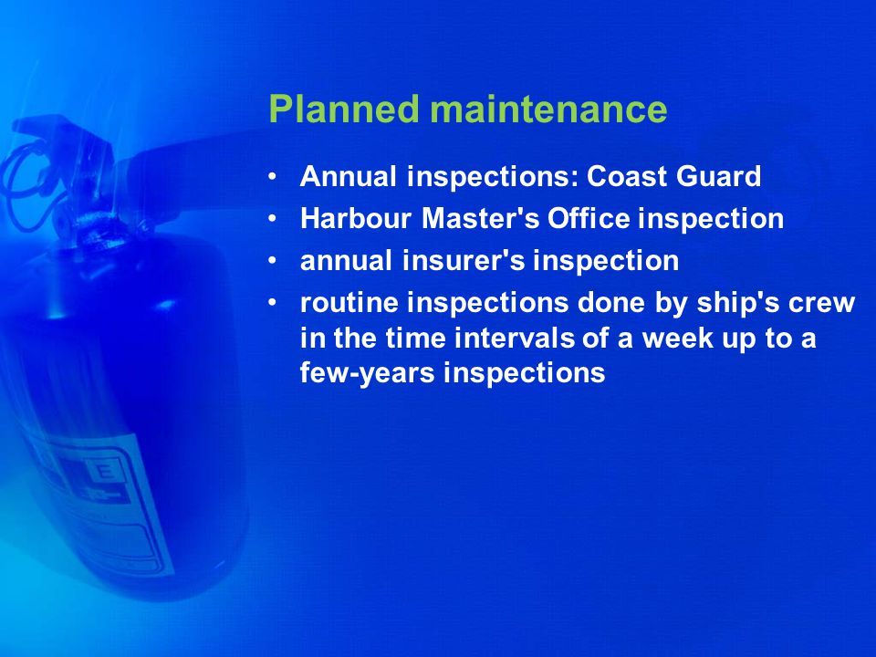 Planned maintenance Annual inspections: Coast Guard