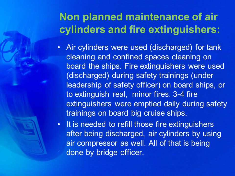 Non planned maintenance of air cylinders and fire extinguishers: