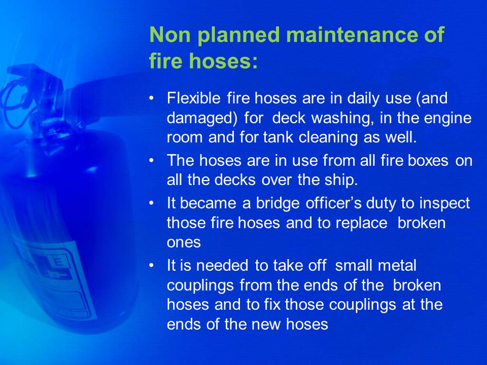 Non planned maintenance of fire hoses: