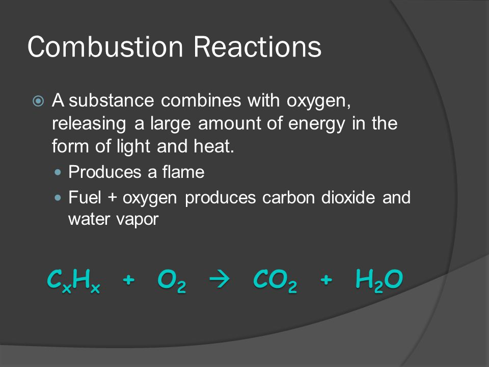 Combustion Reactions CxHx + O2  CO2 + H2O