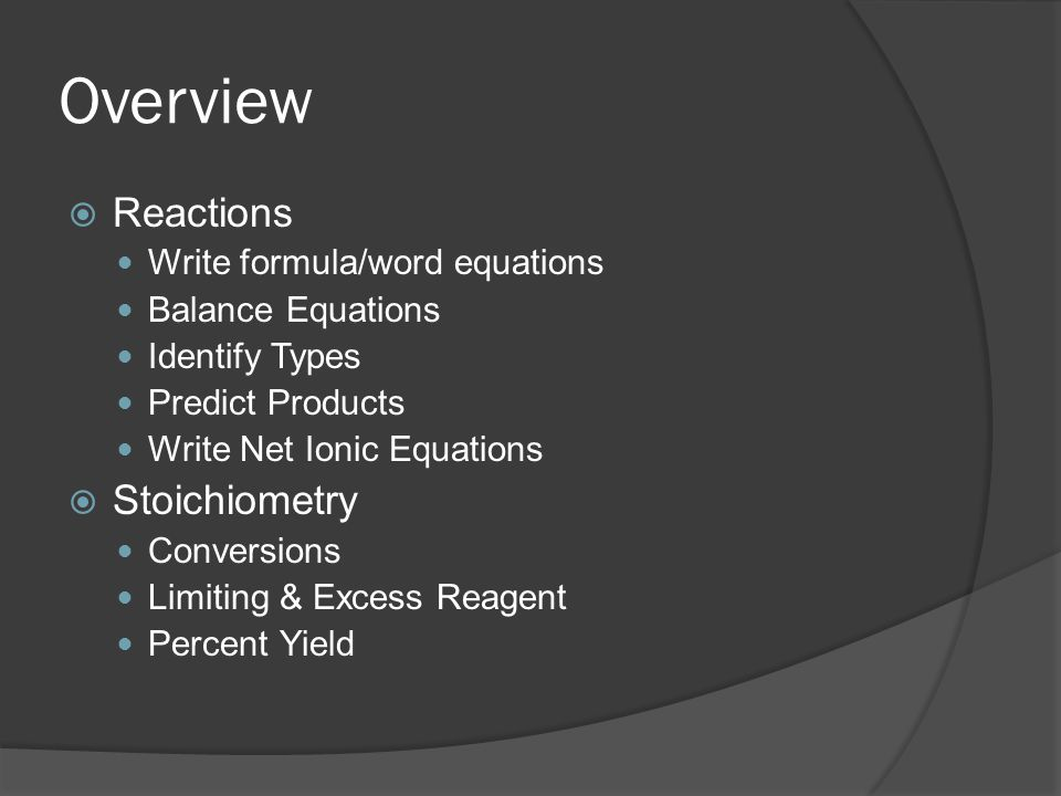 Overview Reactions Stoichiometry Write formula/word equations