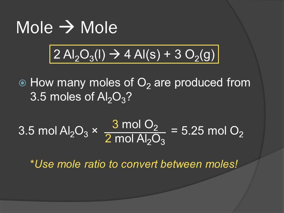 Mole  Mole 2 Al2O3(l)  4 Al(s) + 3 O2(g)