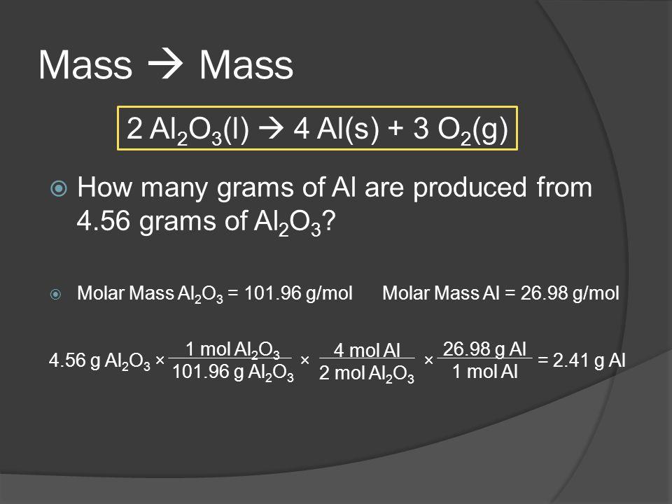 Mass  Mass 2 Al2O3(l)  4 Al(s) + 3 O2(g)