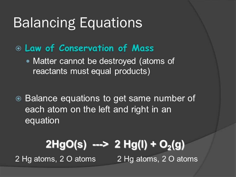 Balancing Equations 2HgO(s) ---> 2 Hg(l) + O2(g)