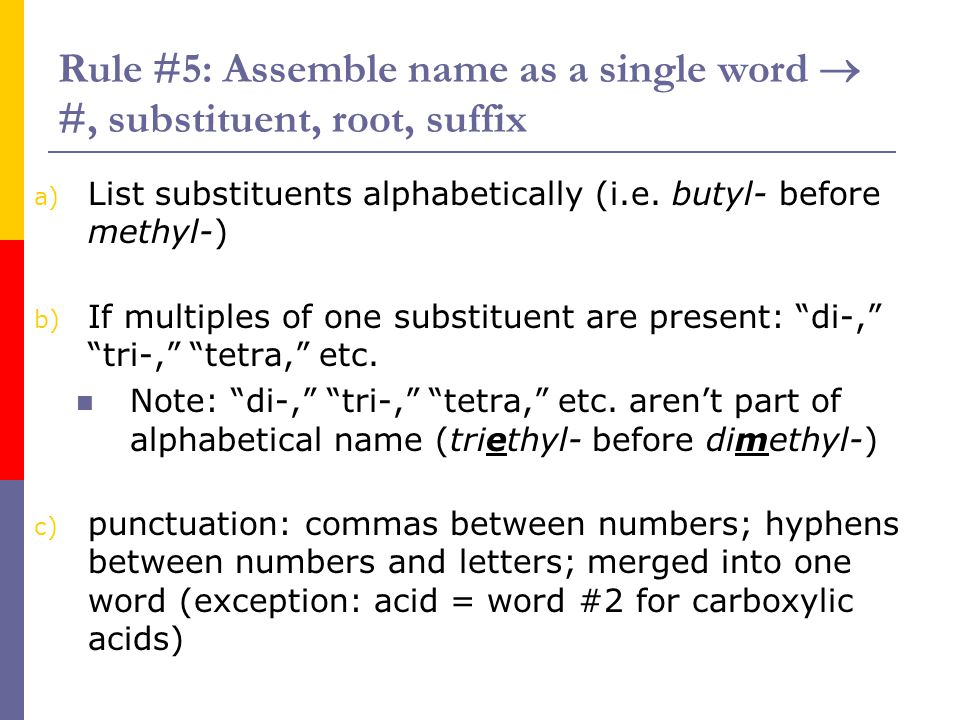 Rule #5: Assemble name as a single word  #, substituent, root, suffix