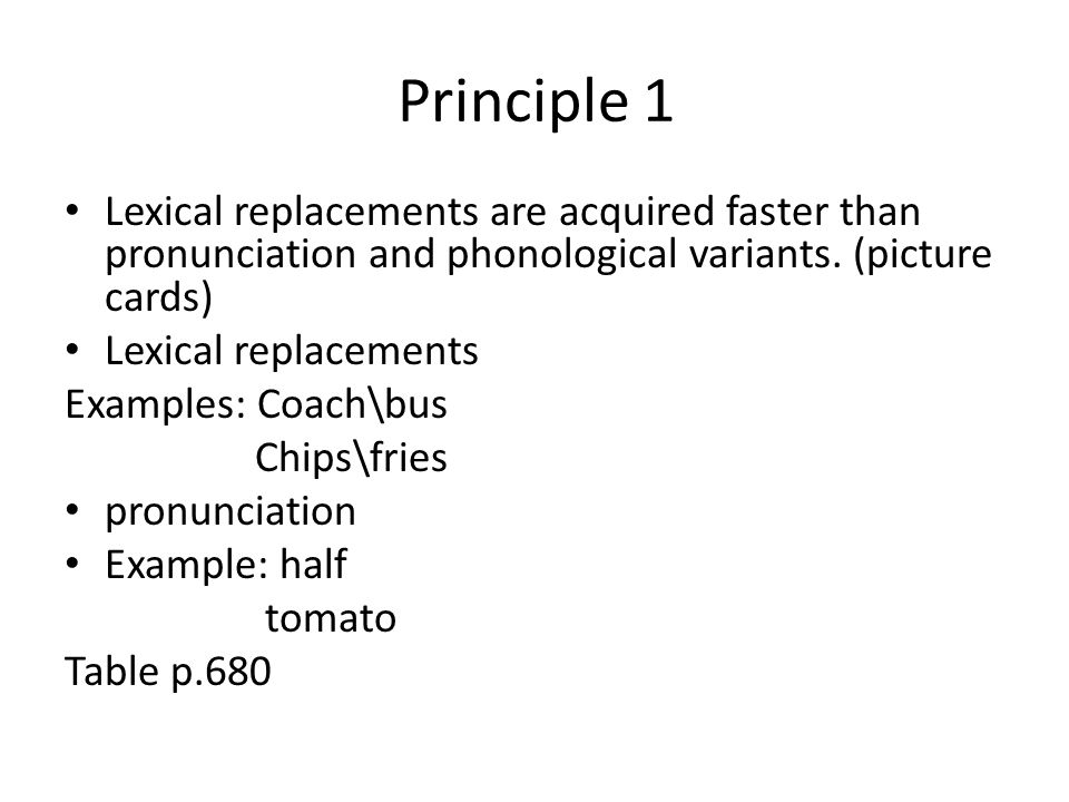 Principle 1 Lexical replacements are acquired faster than pronunciation and phonological variants. (picture cards)