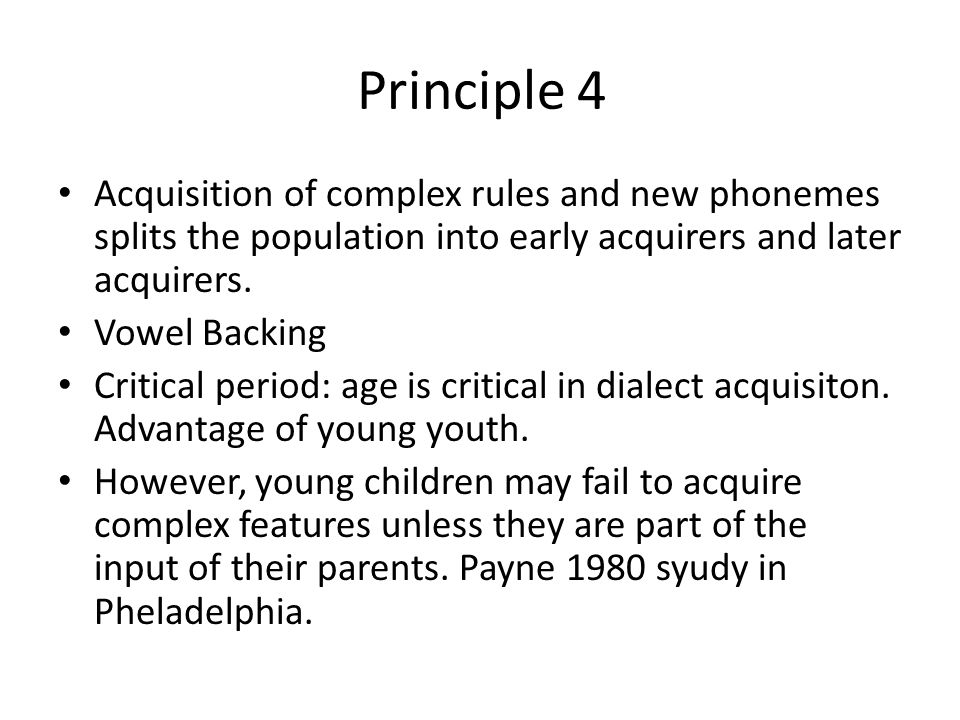 Principle 4 Acquisition of complex rules and new phonemes splits the population into early acquirers and later acquirers.