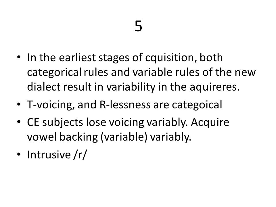 5 In the earliest stages of cquisition, both categorical rules and variable rules of the new dialect result in variability in the aquireres.