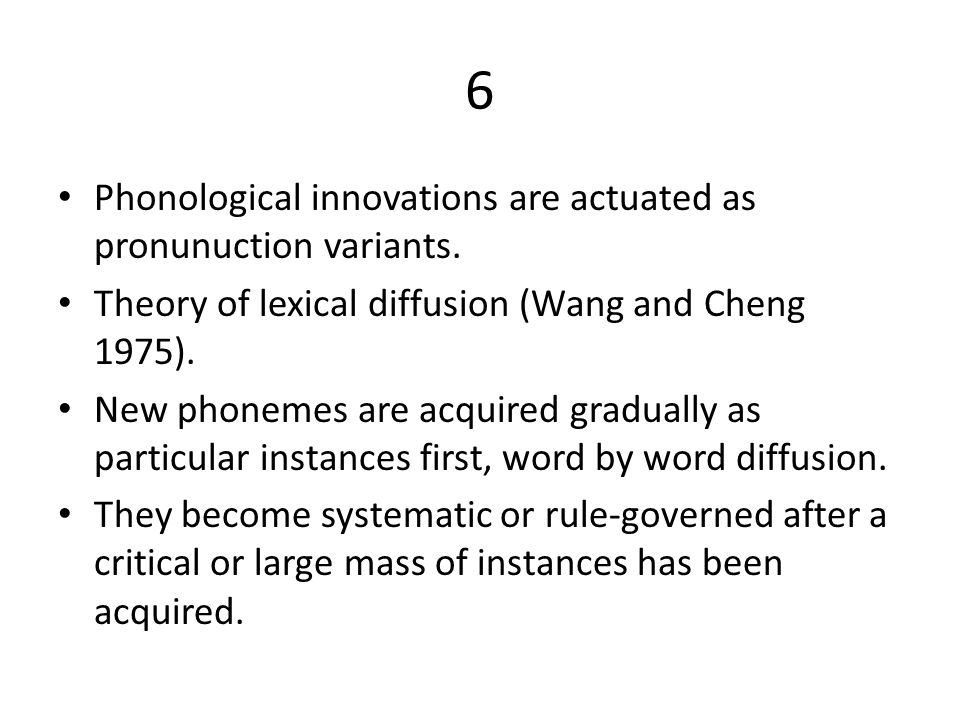 6 Phonological innovations are actuated as pronunuction variants.