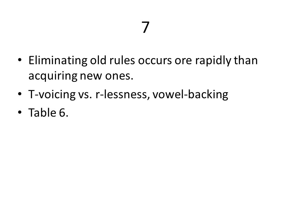 7 Eliminating old rules occurs ore rapidly than acquiring new ones.