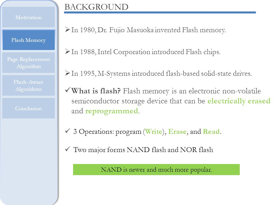 BACKGROUND In 1980, Dr. Fujio Masuoka invented Flash memory. In 1988, Intel Corporation introduced Flash chips.