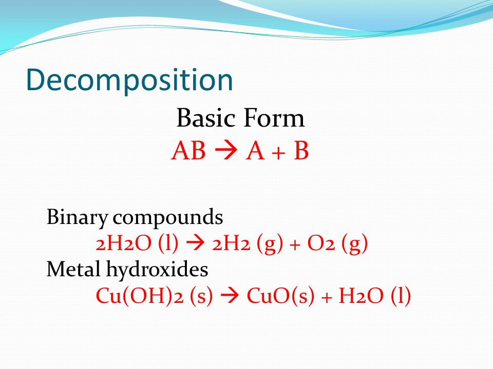 Decomposition Basic Form AB  A + B Binary compounds