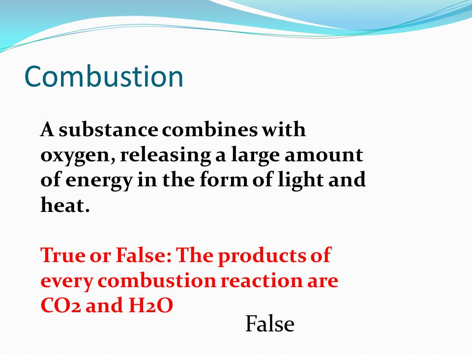 Combustion A substance combines with oxygen, releasing a large amount of energy in the form of light and heat.