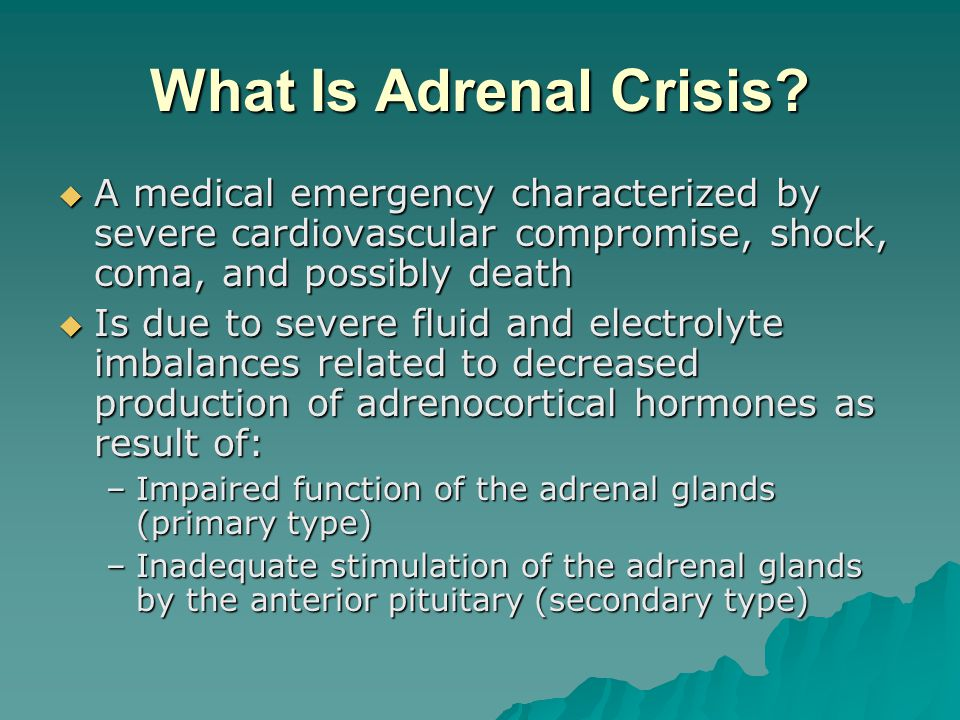 What Is Adrenal Crisis A medical emergency characterized by severe cardiovascular compromise, shock, coma, and possibly death.