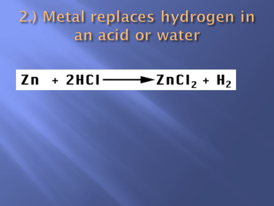 2.) Metal replaces hydrogen in an acid or water