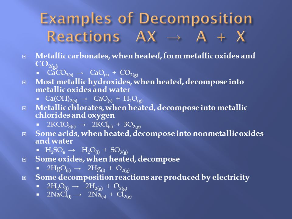 Examples of Decomposition Reactions AX → A + X