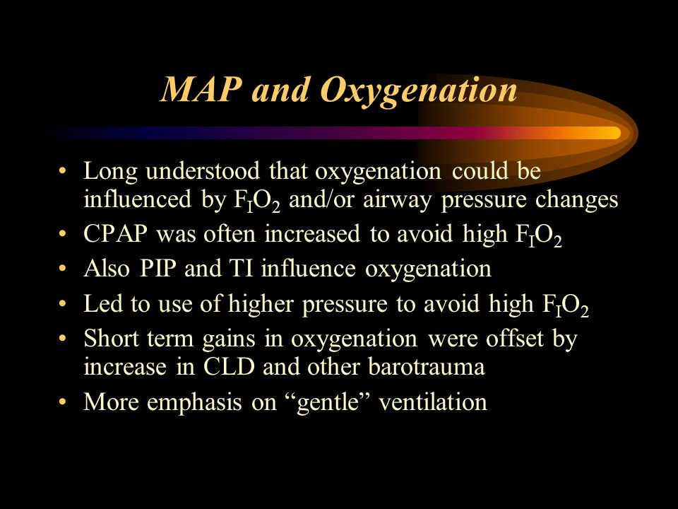 MAP and Oxygenation Long understood that oxygenation could be influenced by FIO2 and/or airway pressure changes.