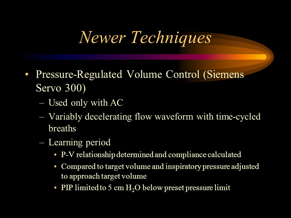Newer Techniques Pressure-Regulated Volume Control (Siemens Servo 300)