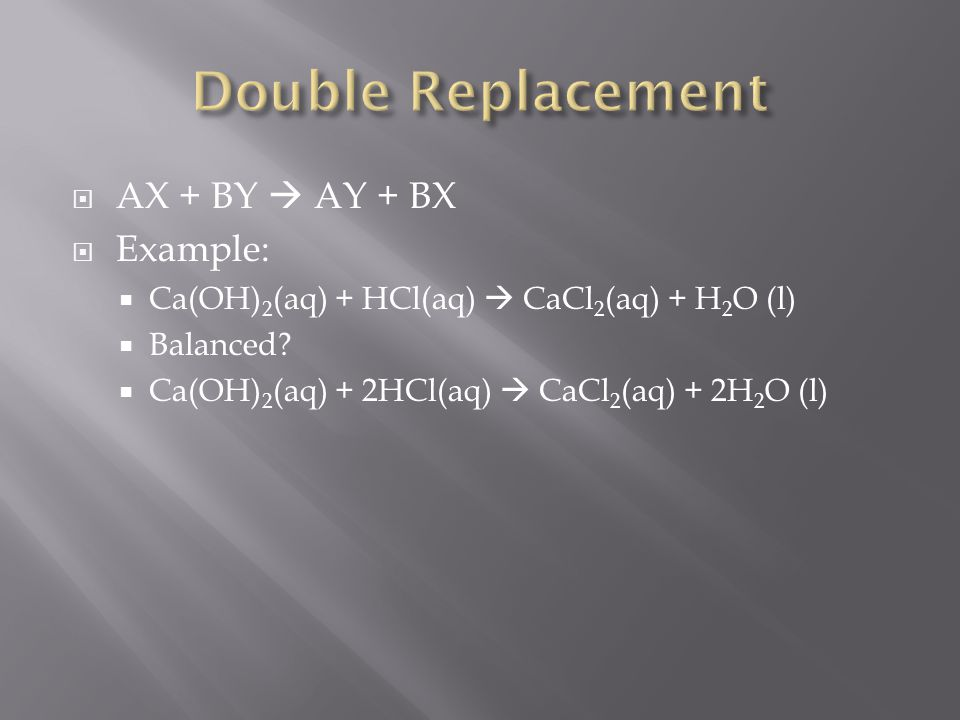 Double Replacement AX + BY  AY + BX Example: