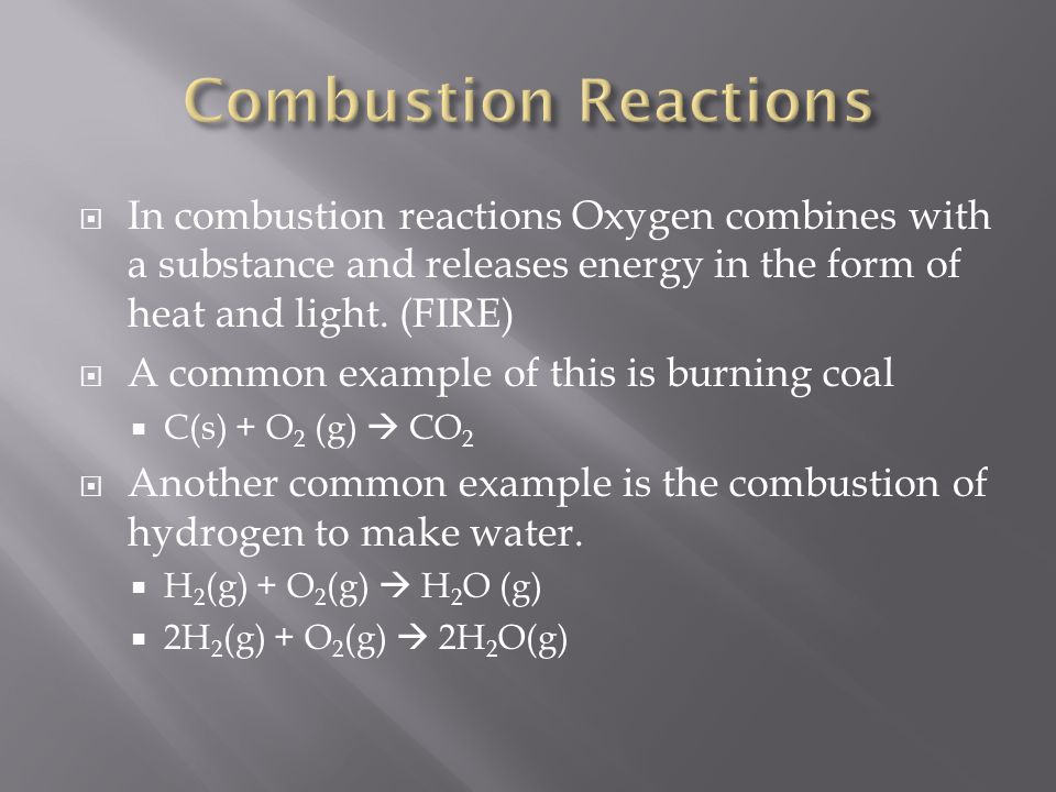 Combustion Reactions In combustion reactions Oxygen combines with a substance and releases energy in the form of heat and light. (FIRE)
