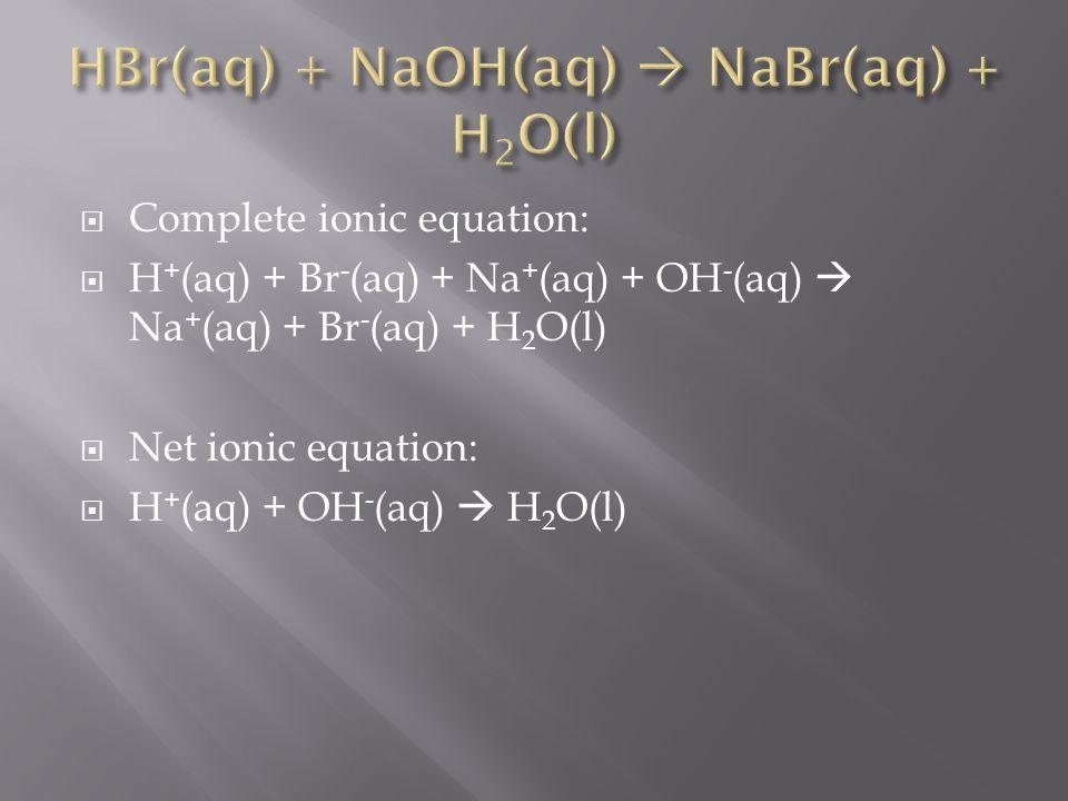 HBr(aq) + NaOH(aq)  NaBr(aq) + H2O(l)