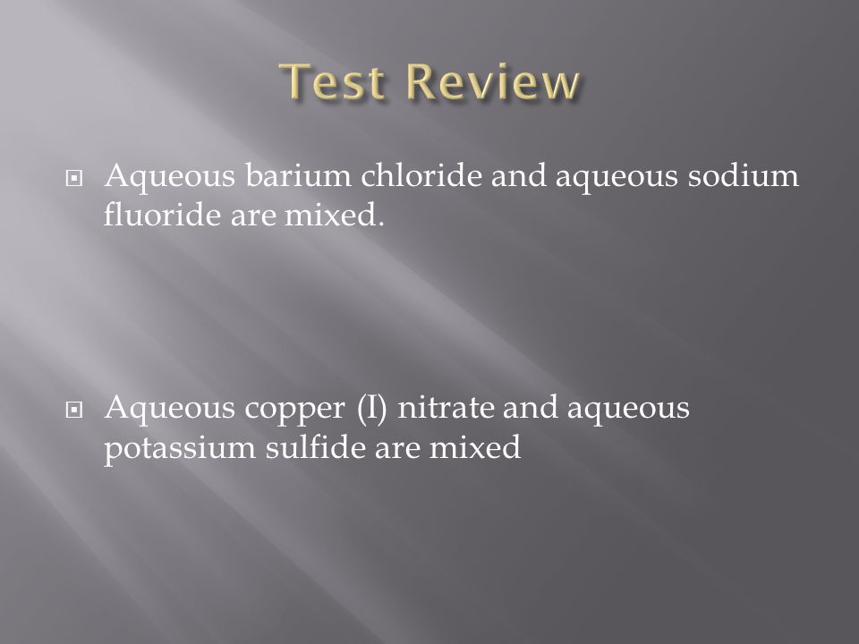 Test Review Aqueous barium chloride and aqueous sodium fluoride are mixed.