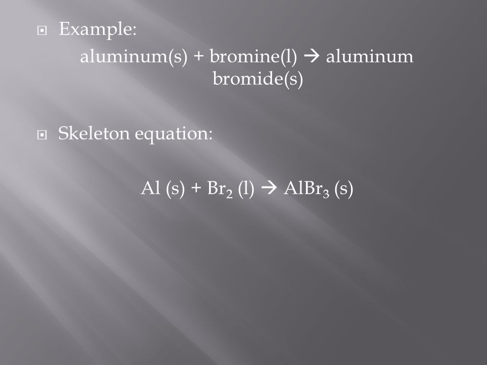 aluminum(s) + bromine(l)  aluminum bromide(s)