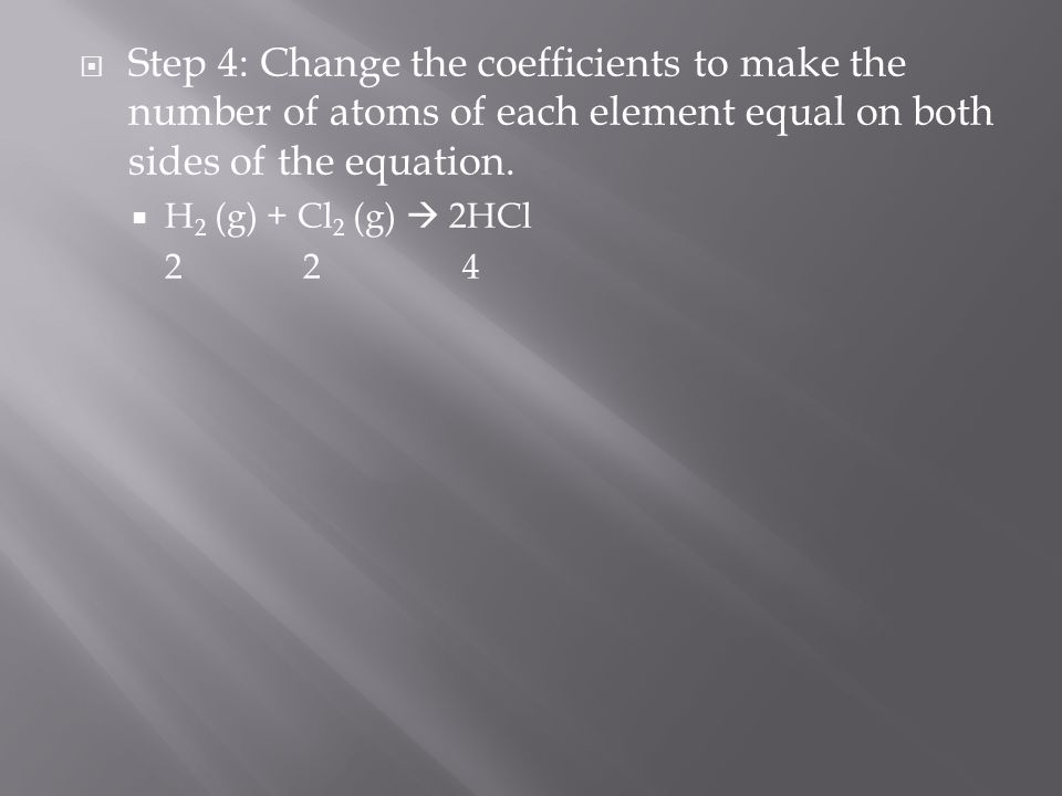 Step 4: Change the coefficients to make the number of atoms of each element equal on both sides of the equation.