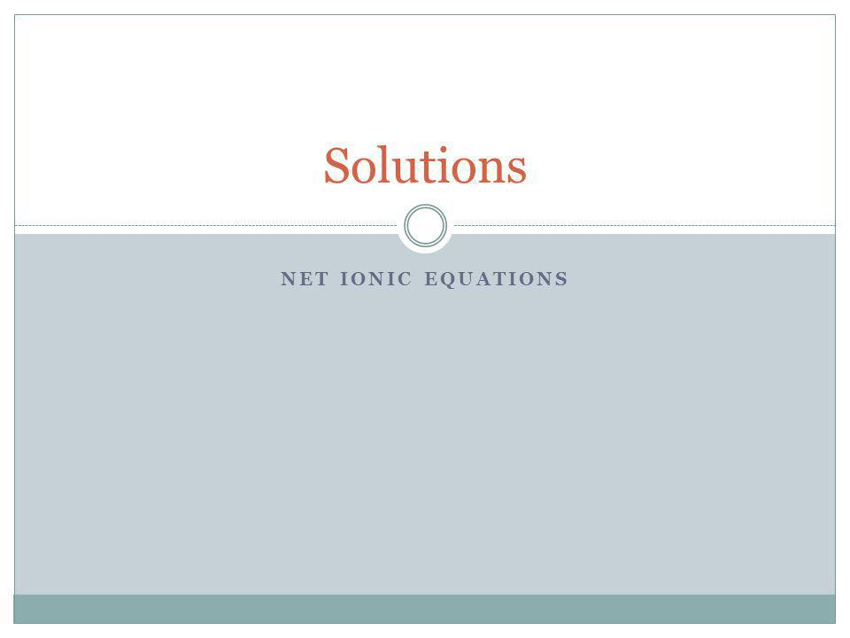 Solutions Net Ionic Equations