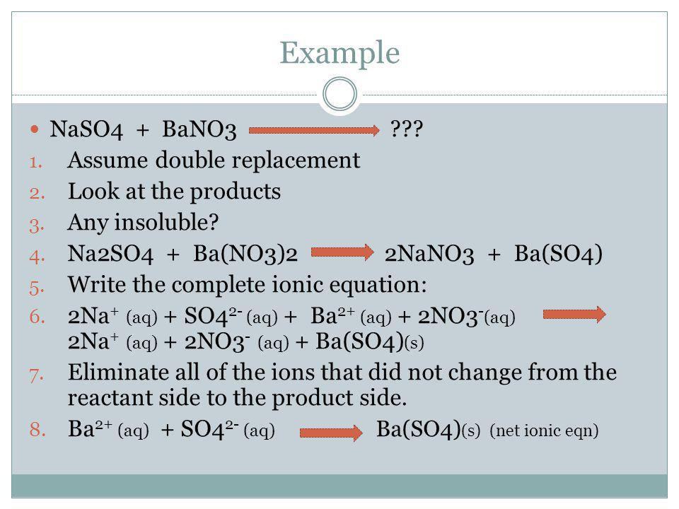 Example NaSO4 + BaNO3 Assume double replacement