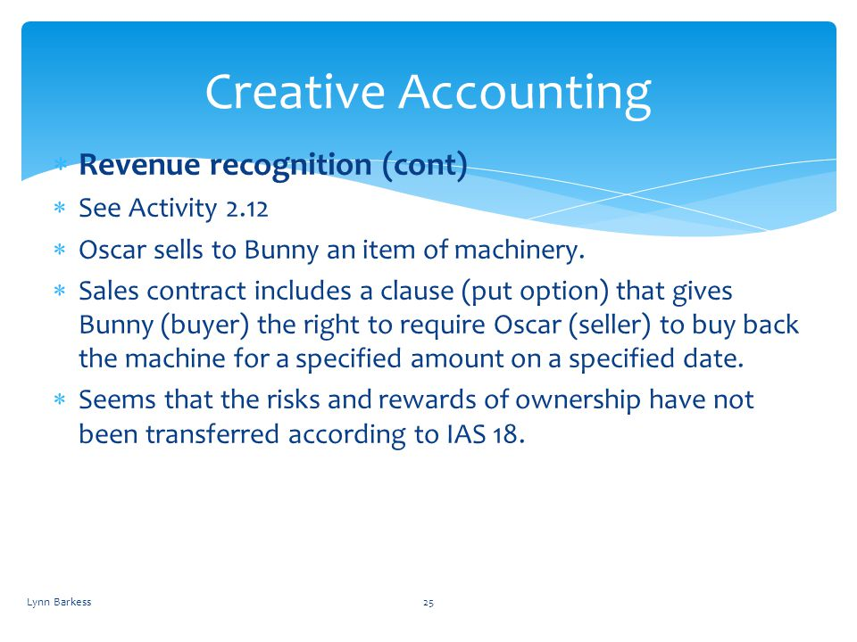 Creative Accounting Revenue recognition (cont) See Activity 2.12