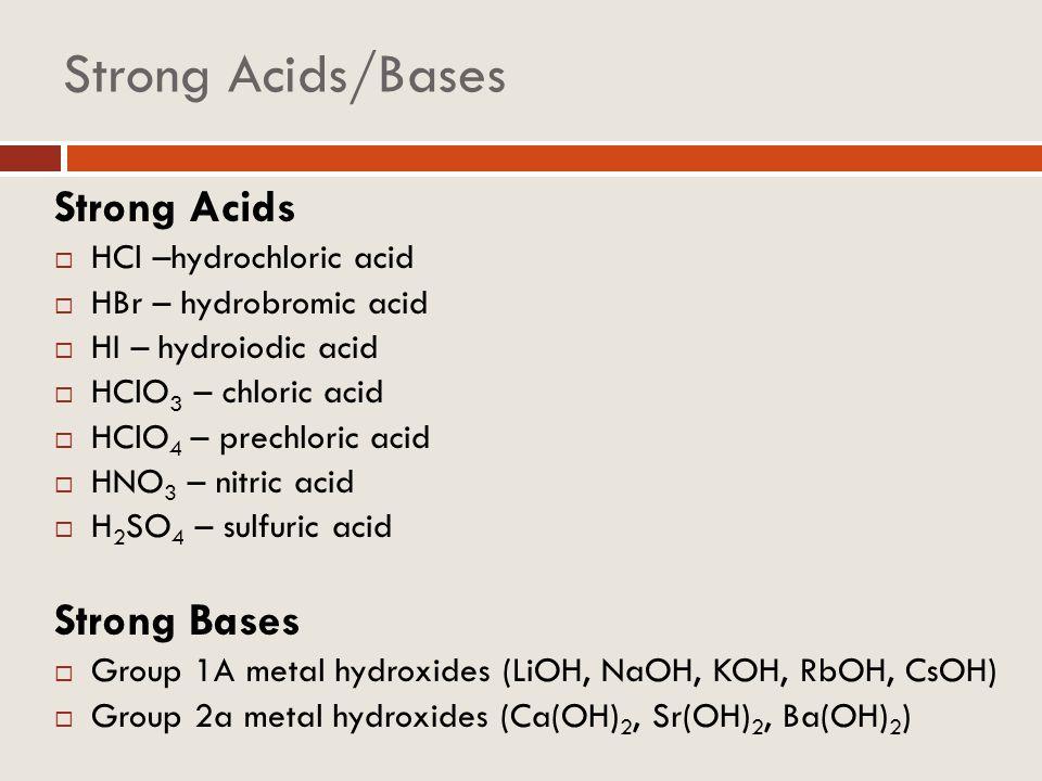 Strong Acids/Bases Strong Acids Strong Bases HCl –hydrochloric acid