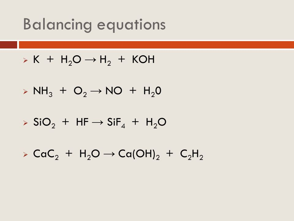 Balancing equations K + H2O → H2 + KOH NH3 + O2 → NO + H20
