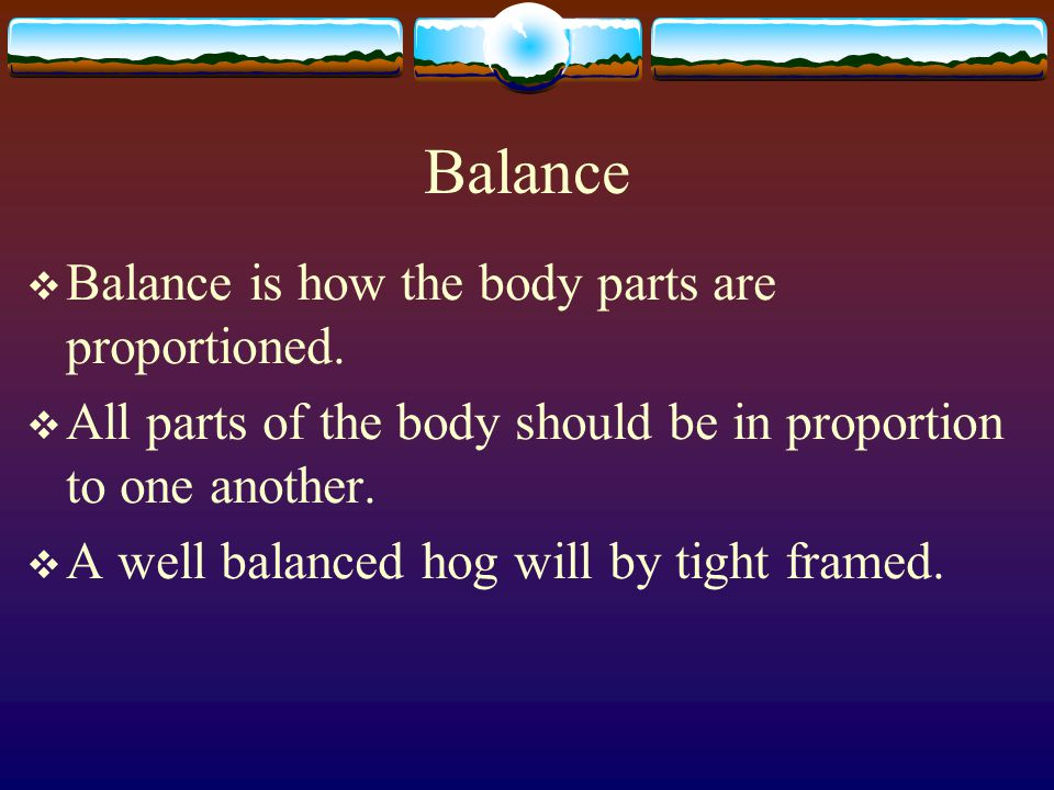 Balance Balance is how the body parts are proportioned.