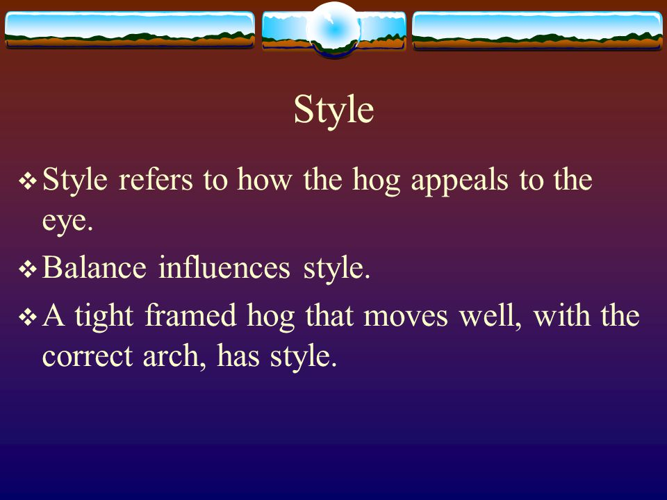 Style Style refers to how the hog appeals to the eye.