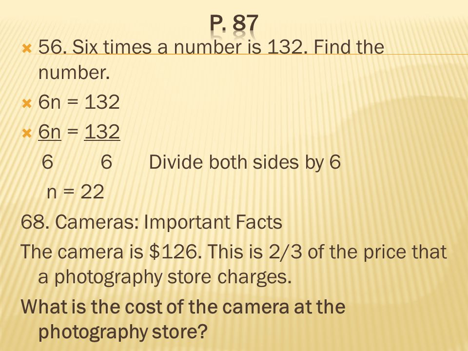 p. 87 56. Six times a number is 132. Find the number. 6n = 132