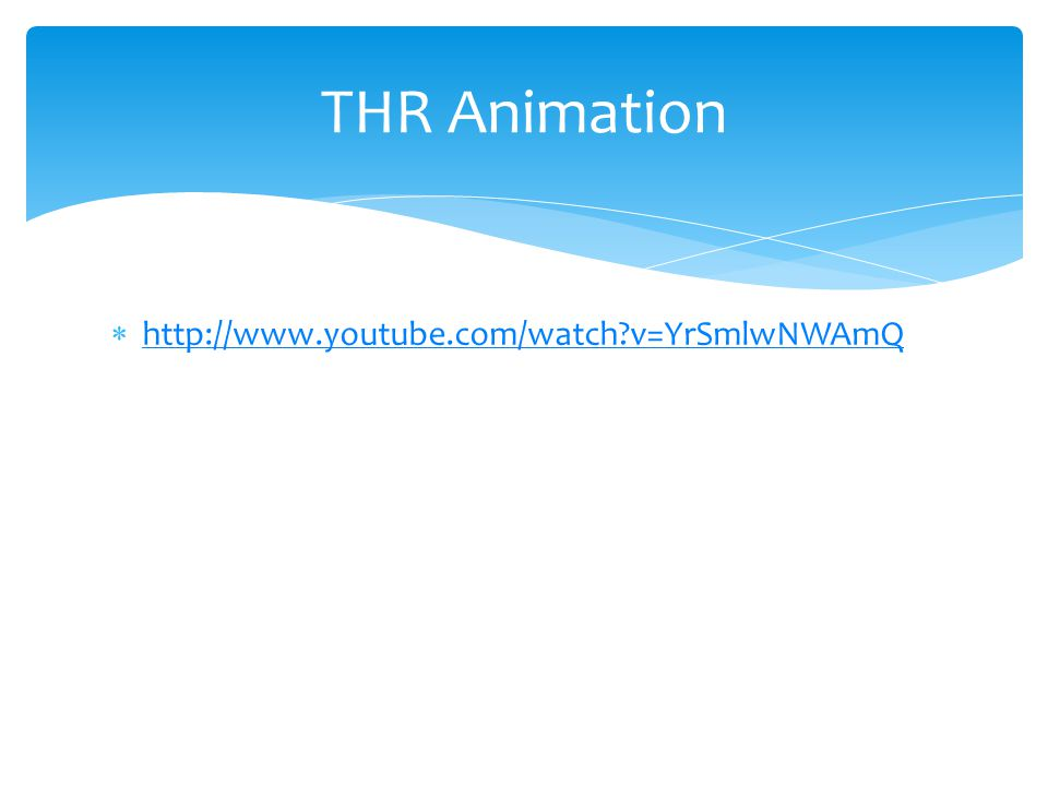 THR Animation http://www.youtube.com/watch v=YrSmlwNWAmQ