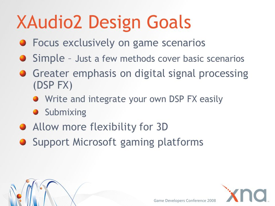 XAudio2 Design Goals Focus exclusively on game scenarios