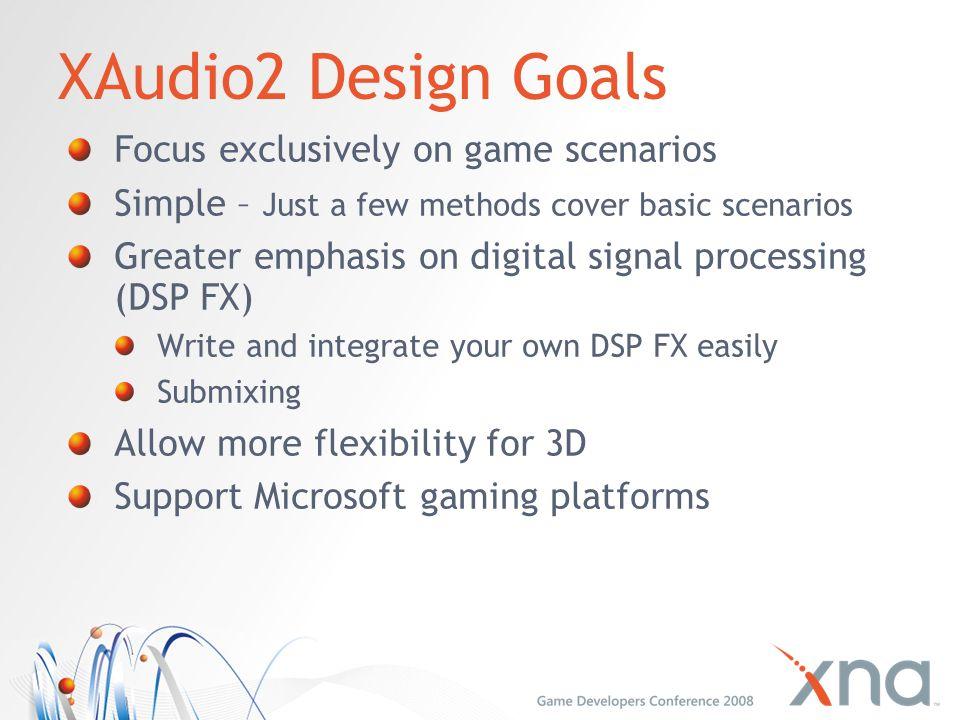 XAudio2 Design Goals Focus exclusively on game scenarios