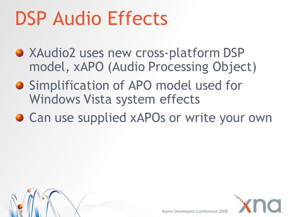 DSP Audio Effects XAudio2 uses new cross-platform DSP model, xAPO (Audio Processing Object)