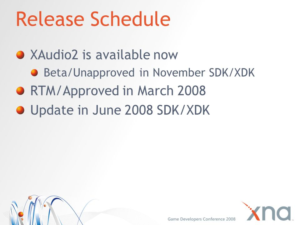 Release Schedule XAudio2 is available now RTM/Approved in March 2008