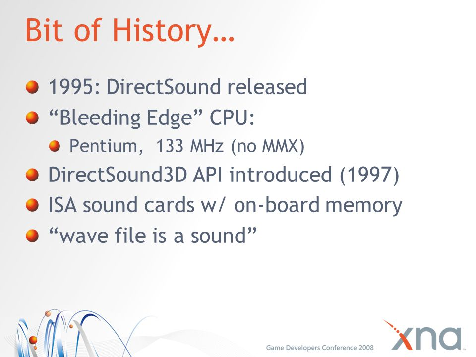 Bit of History… 1995: DirectSound released Bleeding Edge CPU: